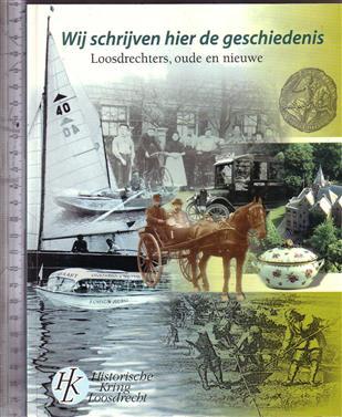 Wij schrijven hier de geschiedenis : Loosdrechters, oude en nieuwe / red.: Conny Bogaard ... [et al. ; fotogr.: Jaap Meijer]