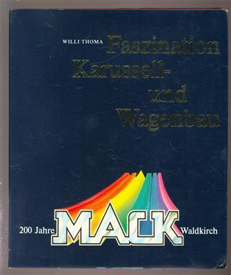 Faszination Karussell - und Wagenbau. 200 Jahre MACK waldkirch ( Chronik einer Schwarzwälder Unternehmerfamilie )
