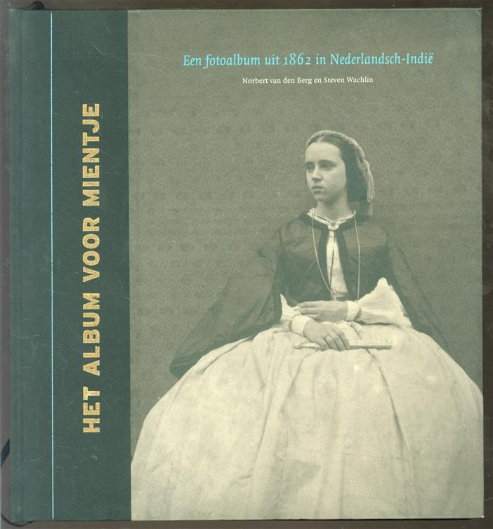 Het album voor Mientje : een fotoalbum uit 1862 in Nederlandsch-Indië